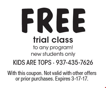 Free trial class to any program! New students only. With this coupon. Not valid with other offers or prior purchases. Expires 3-17-17.