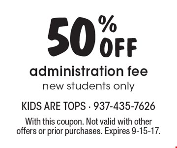 50% Off administration fee new students only. With this coupon. Not valid with other offers or prior purchases. Expires 9-15-17.
