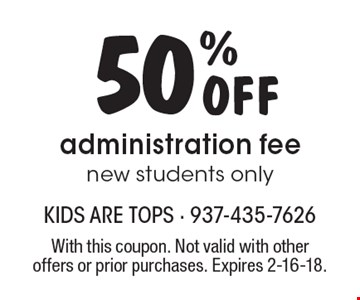 50% Off administration fee new students only. With this coupon. Not valid with other offers or prior purchases. Expires 2-16-18.