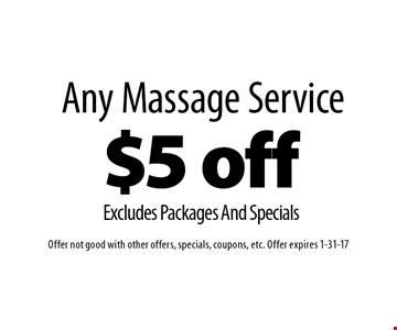 $5 off Any Massage Service. Excludes Packages And Specials. Offer not good with other offers, specials, coupons, etc. Offer expires 1-31-17