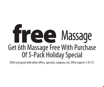 Free Massage, Get 6th Massage Free With Purchase Of 5-Pack Holiday Special. Offer not good with other offers, specials, coupons, etc. Offer expires 1-31-17.