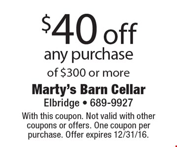$40 off any purchase of $300 or more. With this coupon. Not valid with other coupons or offers. One coupon per purchase. Offer expires 12/31/16.