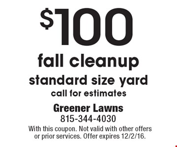 $100 fall cleanup. Standard size yard. Call for estimates. With this coupon. Not valid with other offers or prior services. Offer expires 12/2/16.