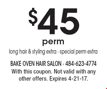 $45 perm long hair & styling extra - special perm extra. With this coupon. Not valid with any other offers. Expires 4-21-17.