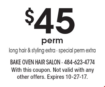$45 perm long hair & styling extra - special perm extra. With this coupon. Not valid with any other offers. Expires 10-27-17.