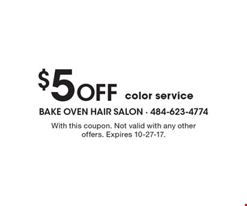 $5 Off color service. With this coupon. Not valid with any other offers. Expires 10-27-17.