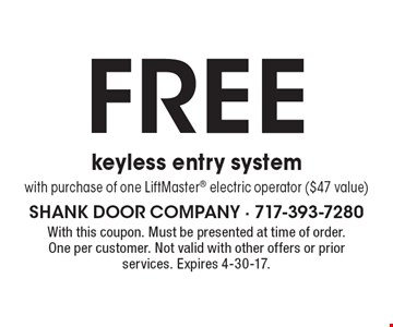 FREE keyless entry system. With purchase of one LiftMaster electric operator ($47 value). With this coupon. Must be presented at time of order. One per customer. Not valid with other offers or prior services. Expires 4-30-17.
