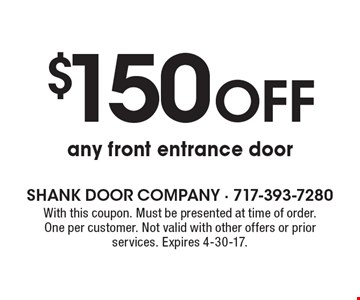 $150 OFF any front entrance door. With this coupon. Must be presented at time of order. One per customer. Not valid with other offers or prior services. Expires 4-30-17.
