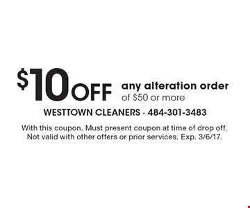 $10 Off any alteration order of $50 or more. With this coupon. Must present coupon at time of drop off. Not valid with other offers or prior services. Exp. 3/6/17.