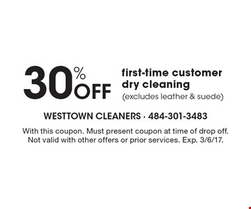 30% Off first-time customer dry cleaning (excludes leather & suede). With this coupon. Must present coupon at time of drop off. Not valid with other offers or prior services. Exp. 3/6/17.