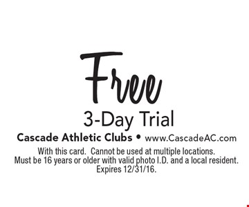 Free 3-Day Trial. With this card. Cannot be used at multiple locations. Must be 16 years or older with valid photo I.D. and a local resident. Expires 12/31/16.