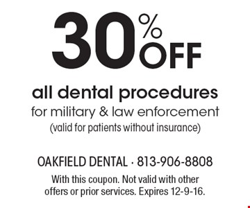 30% Off all dental procedures for military & law enforcement(valid for patients without insurance). With this coupon. Not valid with other offers or prior services. Expires 12-9-16.