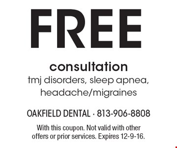 Free consultation. TMJ disorders, sleep apnea, headache/migraines. With this coupon. Not valid with other offers or prior services. Expires 12-9-16.