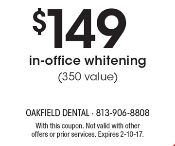 $149 in-office whitening (350 value). With this coupon. Not valid with other offers or prior services. Expires 2-10-17.