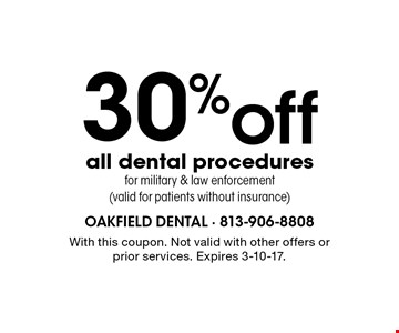 30% off all dental procedures for military & law enforcement (valid for patients without insurance). With this coupon. Not valid with other offers or prior services. Expires 3-10-17.