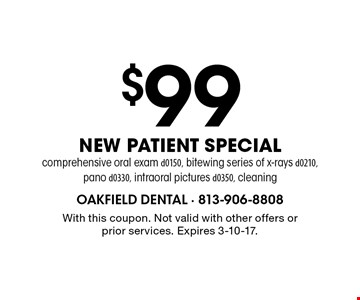 $99 NEW PATIENT SPECIAL comprehensive oral exam d0150, bitewing series of x-rays d0210, pano d0330, intraoral pictures d0350, cleaning. With this coupon. Not valid with other offers or prior services. Expires 3-10-17.