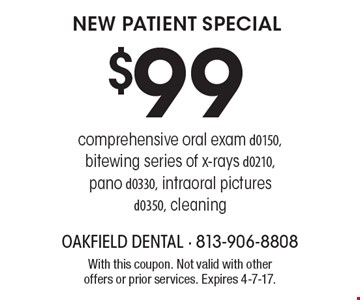 $99 new patient special. Comprehensive oral exam d0150, bitewing series of x-rays d0210, pano d0330, intraoral pictures d0350, cleaning. With this coupon. Not valid with other offers or prior services. Expires 4-7-17.