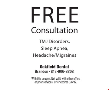 FREE Consultation TMJ Disorders, Sleep Apnea, Headache/Migraines. With this coupon. Not valid with other offers or prior services. Offer expires 3/6/17.