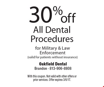 30% off All Dental Procedures for Military & Law Enforcement (valid for patients without insurance). With this coupon. Not valid with other offers or prior services. Offer expires 3/6/17.