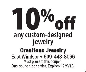10% off any custom-designed jewelry. Must present this coupon. One coupon per order. Expires 12/9/16.