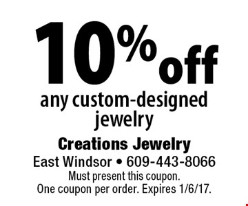 10% off any custom-designed jewelry. Must present this coupon. One coupon per order. Expires 1/6/17.