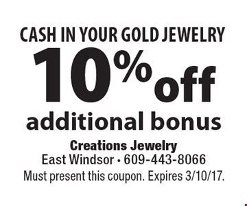 CASH IN YOUR GOLD JEWELRY. 10% off additional bonus. Must present this coupon. Expires 3/10/17.
