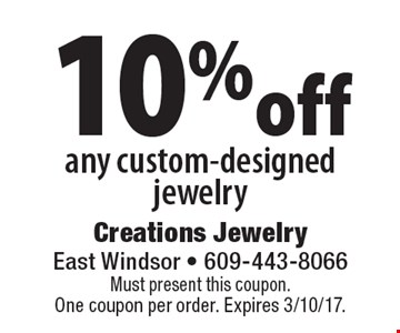 10% off any custom-designed jewelry. Must present this coupon.One coupon per order. Expires 3/10/17.