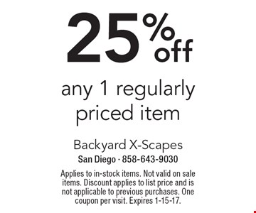 25% off any 1 regularly priced item. Applies to in-stock items. Not valid on sale items. Discount applies to list price and is not applicable to previous purchases. One coupon per visit. Expires 1-15-17.