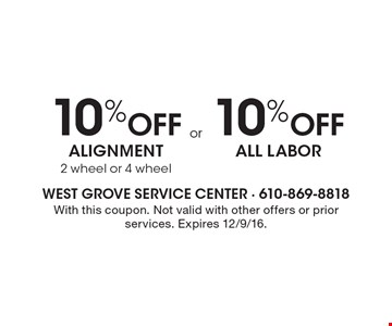 10% off alignment 2 wheel or 4 wheel. 10% off all labor. With this coupon. Not valid with other offers or prior services. Expires 12/9/16.