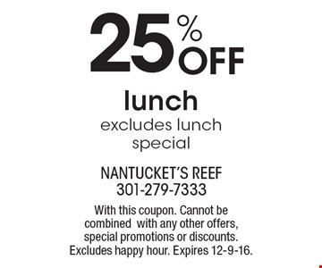 25% Off lunch excludes lunch special. With this coupon. Cannot be combined with any other offers, special promotions or discounts. Excludes happy hour. Expires 12-9-16.