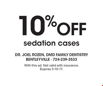 10% OFF sedation cases. With this ad. Not valid with insurance. Expires 3-10-17.