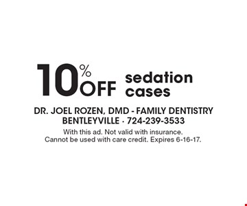 10% Off sedation cases. With this ad. Not valid with insurance. Cannot be used with care credit. Expires 6-16-17.