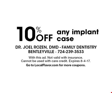 10% off any implant case. With this ad. Not valid with insurance. Cannot be used with care credit. Expires 8-4-17. Go to LocalFlavor.com for more coupons.