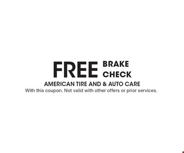 FREE brake check. With this coupon. Not valid with other offers or prior services.