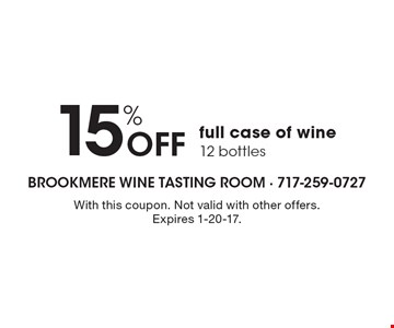 15% Off full case of wine 12 bottles. With this coupon. Not valid with other offers. Expires 1-20-17.