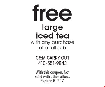 free large iced tea. With any purchase of a full sub. With this coupon. Notvalid with other offers. Expires 6-2-17.