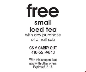 free small iced tea. With any purchase of a half sub. With this coupon. Notvalid with other offers. Expires 6-2-17.