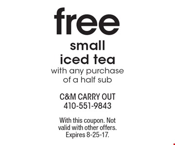 Free small iced tea with any purchase of a half sub. With this coupon. Not
