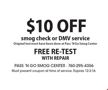 $10 off smog check or DMV service. Original test must have been done at Pass 'N Go Smog Center. Free re-test with repair. Must present coupon at time of service. Expires 12-2-16.