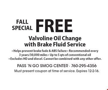 Fall special. Free Valvoline oil change with brake fluid service. Helps prevent brake fade & ABS failure, recommended every 3 years/30,000 miles, up to 5 qts of conventional oil, excludes HD and diesel. Cannot be combined with any other offer. Must present coupon at time of service. Expires 12-2-16.