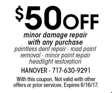 $50 Off minor damage repairwith any purchasepaintless dent repair - road paint removal - minor paint repair headlight restoration. With this coupon. Not valid with other offers or prior services. Expires 6/16/17.