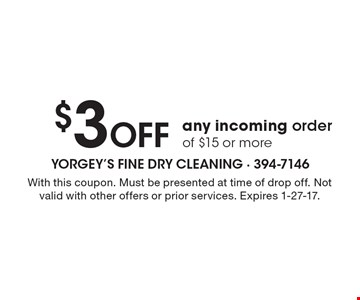$3 Off any incoming order of $15 or more. With this coupon. Must be presented at time of drop off. Not valid with other offers or prior services. Expires 1-27-17.
