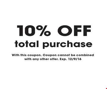 10% OFF total purchase. With this coupon. Coupon cannot be combined with any other offer. Exp. 12/9/16