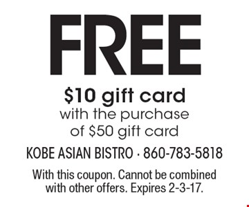 Free $10 gift card with the purchase of $50 gift card. With this coupon. Cannot be combined with other offers. Expires 2-3-17.