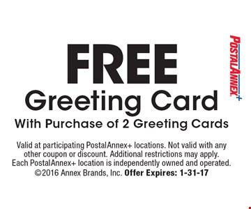 Free Greeting Card. With Purchase of 2 Greeting Cards. Valid at participating PostalAnnex+ locations. Not valid with any other coupon or discount. Additional restrictions may apply. Each PostalAnnex+ location is independently owned and operated. 2016 Annex Brands, Inc. Offer Expires: 1-31-17
