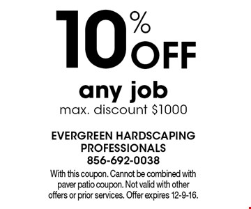 10% Off any job max. discount $1000. With this coupon. Cannot be combined with paver patio coupon. Not valid with other offers or prior services. Offer expires 12-9-16.