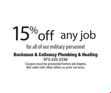 15% off any job for all of our military personnel. Coupon must be presented before job begins. Not valid with other offers or prior services.