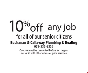 10% off any job for all of our senior citizens. Coupon must be presented before job begins. Not valid with other offers or prior services.