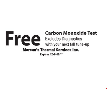 Free Carbon Monoxide Test. Excludes Diagnostics with your next fall tune-up. Expires 12-9-16.**