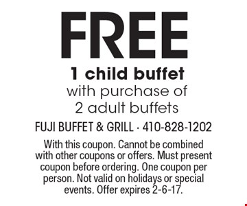 FREE 1 child buffet with purchase of 2 adult buffets. With this coupon. Cannot be combined with other coupons or offers. Must present coupon before ordering. One coupon per person. Not valid on holidays or special events. Offer expires 2-6-17.